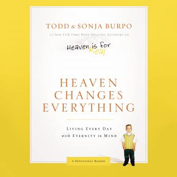 Download Heaven Changes Everything: Living Every Day With Eternity in Mind by Todd Burpo, Sonja Burpo