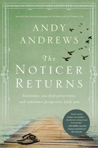 Noticer Returns: Sometimes You Find Perspective, and Sometimes Perspective Finds You, Andy Andrews