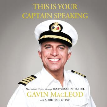 Download This Is Your Captain Speaking: My Fantastic Voyage Through Hollywood, Faith and   Life by Gavin Macleod