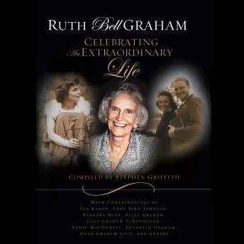 Ruth Bell Graham: Celebrating an Extraordinary Life, Stephen Griffith