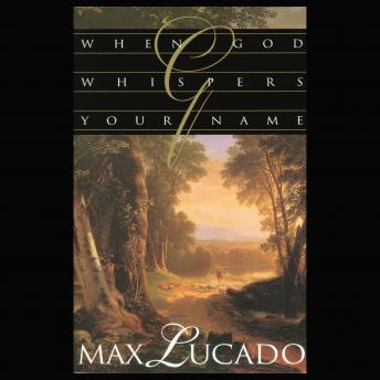 When God Whispers Your Name, Ben Holland, Max Lucado