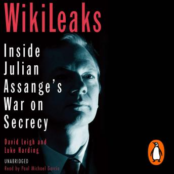 WikiLeaks: Inside Julian Assange's War on Secrecy, Luke Harding, David Leigh
