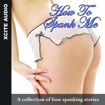How to Spank Me: A collection of four erotic stories