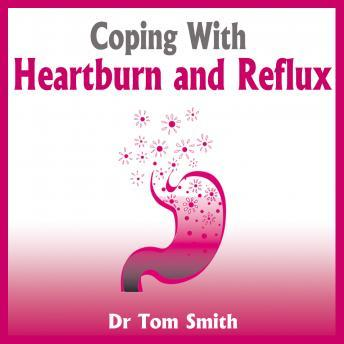 Coping with Heartburn and Reflux, Dr Tom Smith