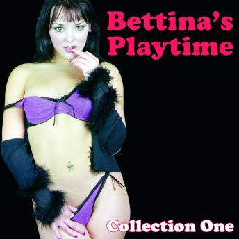 Bettina's Playtime - Erotic Stories Collection One