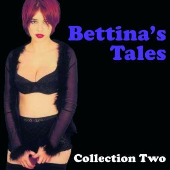 Bettina's Tales - Erotic Stories Collection Two