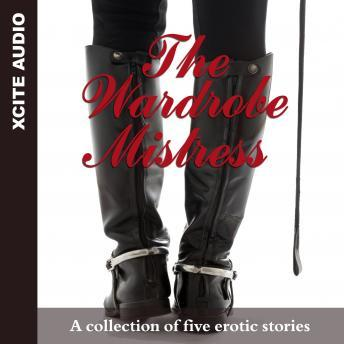 The Wardrobe Mistress - A collection of five erotic stories