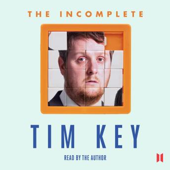 Incomplete Tim Key: About 300 of his poetical gems and what-nots, Tim Key