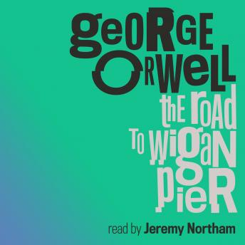 Road to Wigan Pier, George Orwell