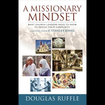 Download Missionary Mindset: What Church Leaders Need to Know to Reach Their Community - Lessons from E. Stanley Jones by Douglas Ruffle