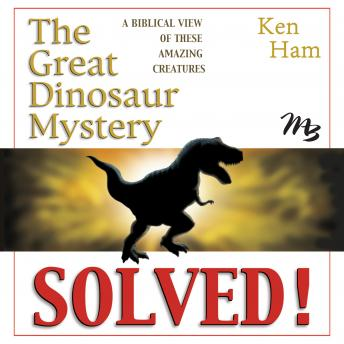 Great Dinosaur Mystery Solved: A Biblical View of These Amazing Creatures, Ken Ham