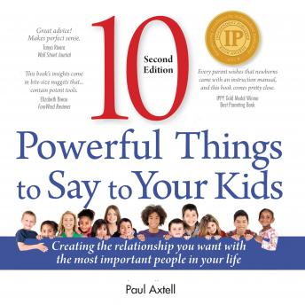 Download 10 Powerful Things to Say to Your Kids: Creating the Relationship You Want with the Most Important People in Your Life by Paul Axtell