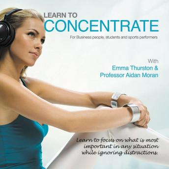 Learn to Concentrate: For Business People, Students and Sports Performers, Professor Aidan Moran