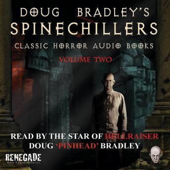 Spinechillers Vol. 2 - Doug Bradley's Classic Horror Audio Books, Various Authors