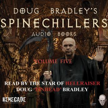 Spinechillers Vol. 5 - Doug Bradley's Classir Horror Audio Book, Various Authors