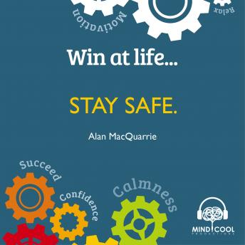 Win At Life: Stay Safe, Alan MacQuarrie