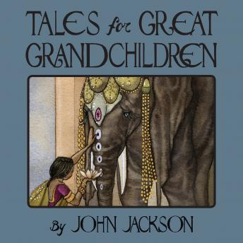 Tales for Great Grandchildren: Folk Tales from India and Nepal, John Jackson