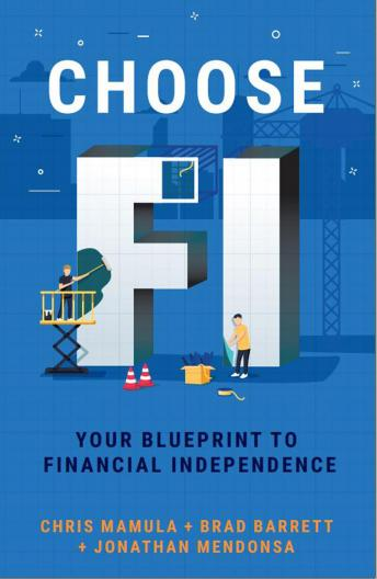Choose FI: Your Blueprint for Financial Independence, Jonathan Mendonsa, Brad Barrett, Chris Mamula