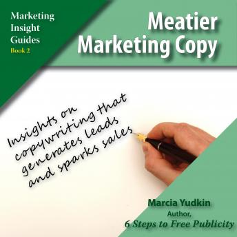 Meatier Marketing Copy: Insights on Copywriting That Generates Leads and Sparks Sales