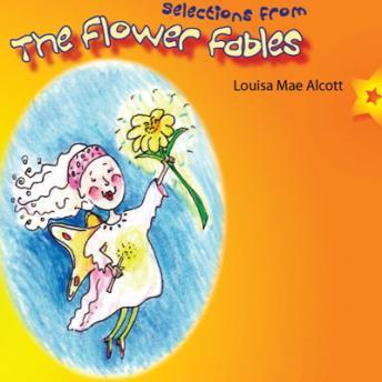 Selections from the Flower Fables, Louisa Mae Alcott