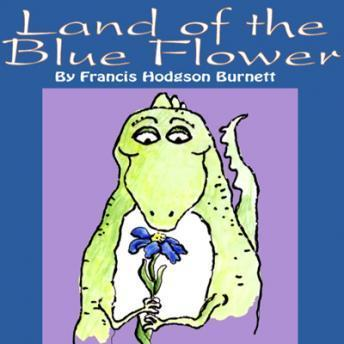 Land of Blue Flower, Frances Hodgson Burnett