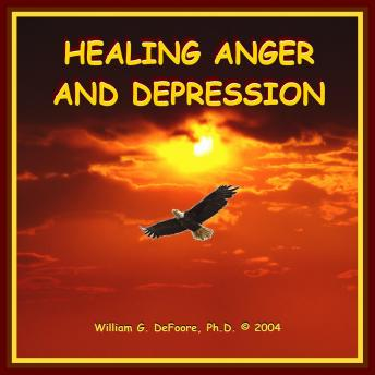 Healing Anger & Depression: Removing Barriers to Health & Happiness