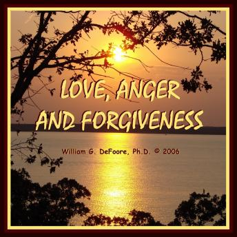 Love, Anger & Forgiveness: Creating Joy & Healing in all of Your Relationships