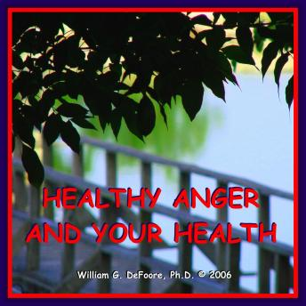 Healthy Anger & Your Health: Using Healthy Emotions to Heal Your Body