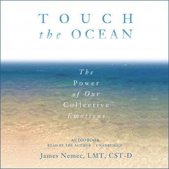 Download Touch the Ocean: The Power of Our Collective Emotions by James Nemec LMT, CST-D