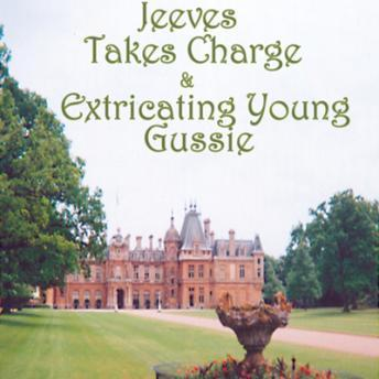 Jeeves Takes Charge and Extricating Young Gussie