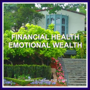 Financial Health, Emotional Wealth: Mastering the Economics of Financial & Emotional Wellness, William G. Defoore
