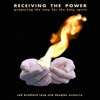Receiving the Power: Preparing the Way for the Holy Spirit, Zeb Bradford Long, Douglas Murray