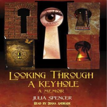 Looking Through a Keyhole a Memoir, Julia Spencer