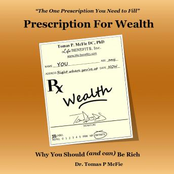 Prescription for Wealth: Why You Should (and Can) Be Rich, Dr. Thomas P. McFie