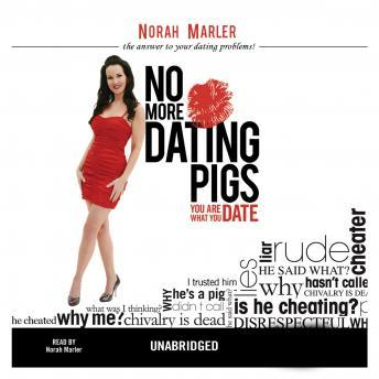 No More Dating Pigs: You Are What You Date, Norah Marler
