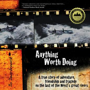 Anything Worth Doing: A true story of adventure, friendship and tragedy on the last of the West's great rivers, Jo Deurbrouck
