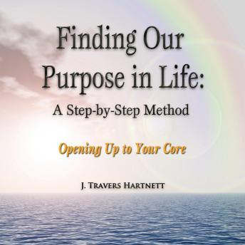 Finding Our Purpose in Life: A Step-by-Step Method, Made for Success