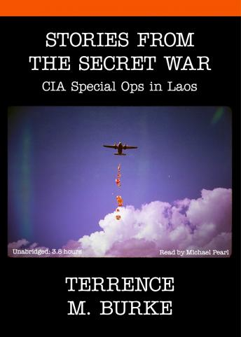 Stories From the Secret War: CIA Special Ops in Laos, Terrence M. Burke