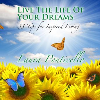 Live the Life of Your Dreams, 33 Tips for Inspired Living, Laura Ponticello