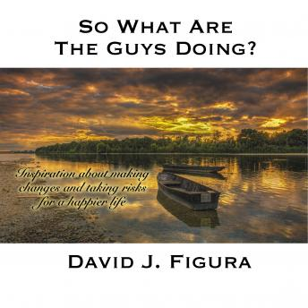 So What Are The Guys Doing? Inspiration about making changes and taking risks for a happier life