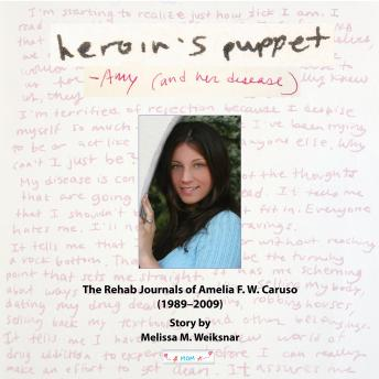 Heroin's Puppet: The Rehab Journals of Amelia F.W. Caruso (1989-2009), Melissa M. Weiksnar