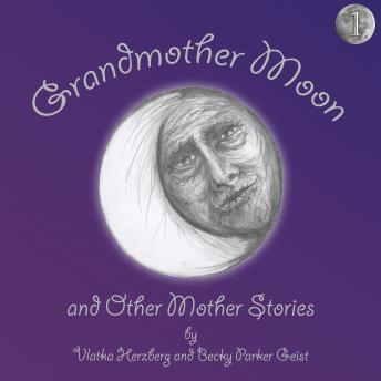 Grandmother Moon and Other Mother Stories: Book One, Natasha Tasiyana Kolida, Becky Parker Geist, Vlatka Herzberg
