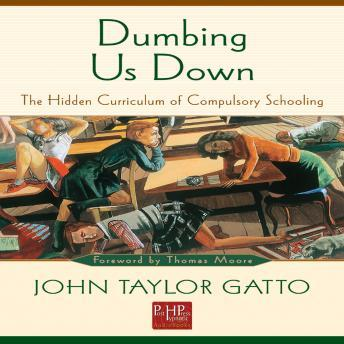 Dumbing Us Down: The Hidden Curriculum of Public Schooling