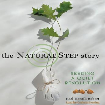 Natural Step Story: Seeding a Quiet Revolution, Karl-Henrik Robert