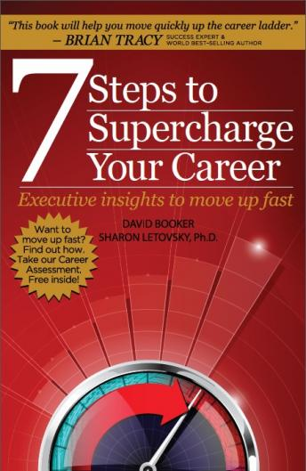 7 Steps to Supercharge Your Career: Executive Insights to Move Up Fast, Sharon Letovsky, PhD, David Booker