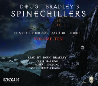 Spinechillers Vol. 10 - Doug Bradley's Classic Horror Audio Books, Various Authors
