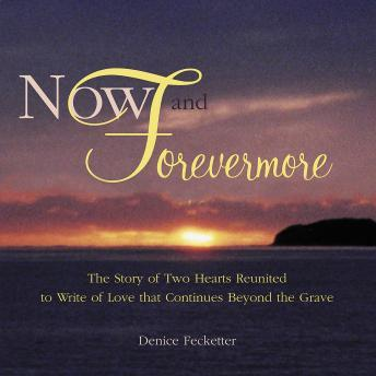 Now & Forevermore, the Story of Two Lives reunited to Write of Love, Denise Fecketter