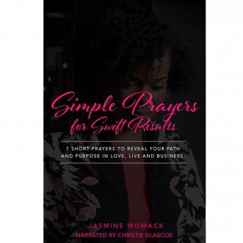 Simple Prayers for Swift Results: 7 Short Prayers to Reveal Your Path and Purpose in Love, Life, and Business, Jasmine Womack