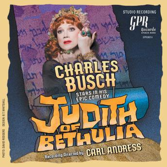 Judith of Bethulia, Charles Busch