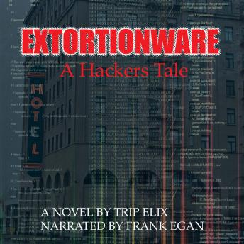 Extortionware A hackers tale, Trip Elix